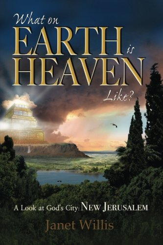 What on Earth is Heaven Like?: A: Willis, Janet