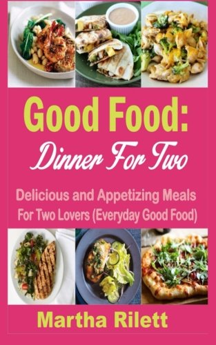 9781516816026: Good Food: Dinner For Two: Delicious and Appetizing Meals for Two Lovers (Everyday Good Food)