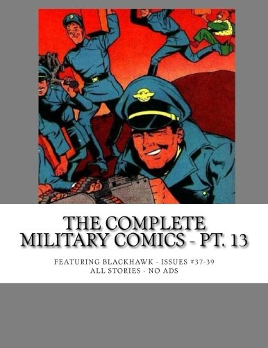 9781516819201: The Complete Military Comics - Pt. 13: Featuring Blackhawk - All 43 Issues in 14 Volumes - Issues #37-39 - All Stories No Ads