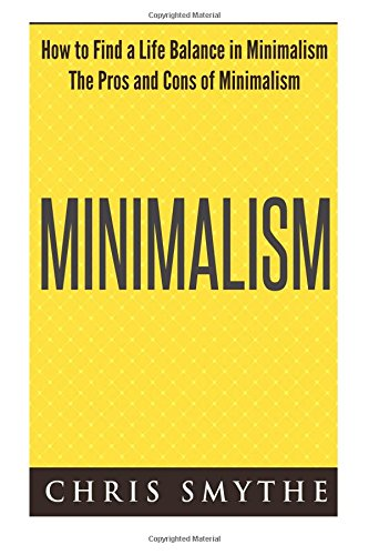 9781516820801: Minimalism: How to Find a Life Balance in Minimalism (The Pros and Cons of Minimalism)