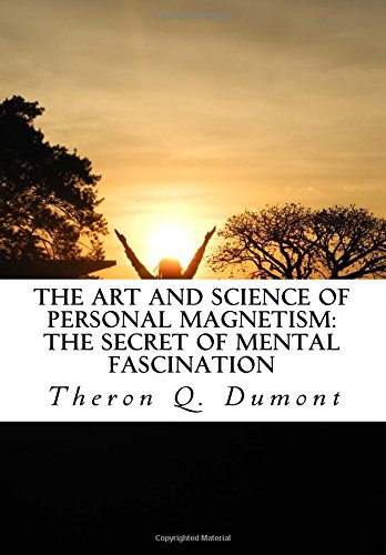 9781516822225: The Art and Science of Personal Magnetism: The Secret of Mental Fascination