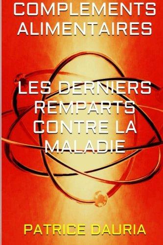 9781516824489: Complements Alimentaires Les Derniers Remparts Contre La Maladie: Volume 1 (French Edition)