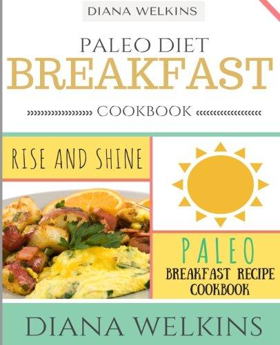 9781516825189: Paleo Diet Breakfast Cookbook: Rise and Shine Paleo Breakfast Recipe Cookbook