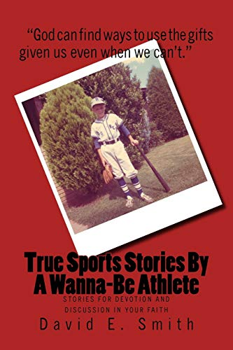 9781516830305: True Sports Stories For A Wanna-Be Athlete: Stories For Devotion and Discussion in Your Faith