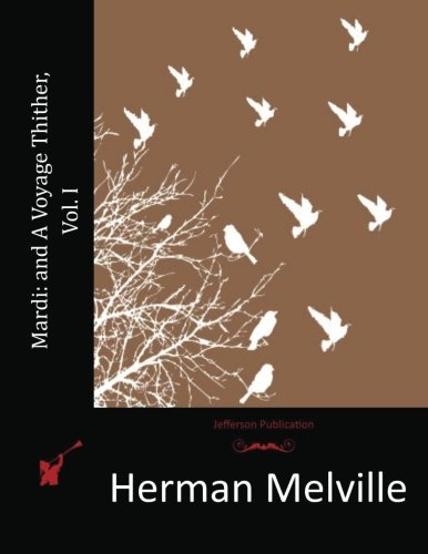 Mardi: and A Voyage Thither, Vol. I: Melville, Herman