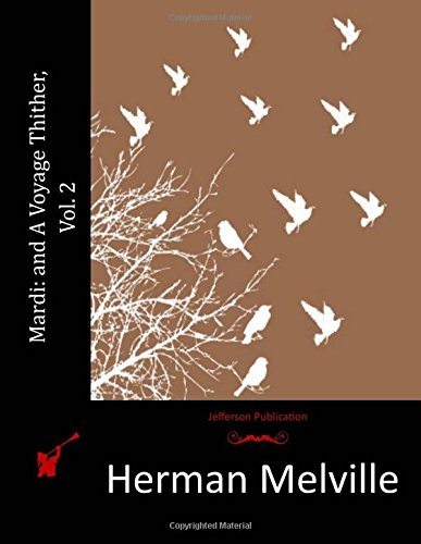 Mardi: and A Voyage Thither, Vol. 2: Melville, Herman