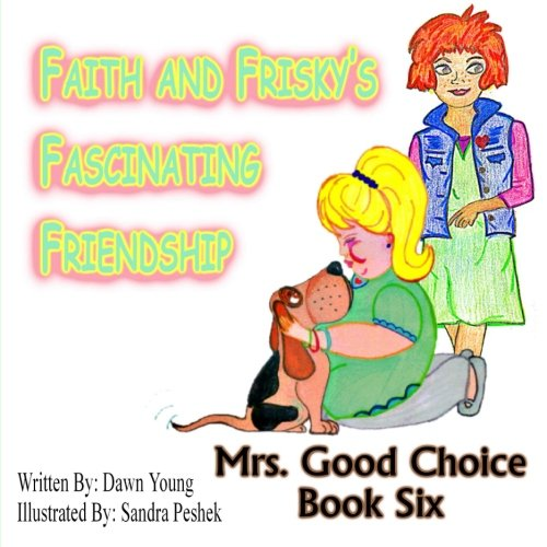 9781516836765: Faith and Frisky's Fascinating Friendship: Mrs. Good Choice Book Six (Volume 6)