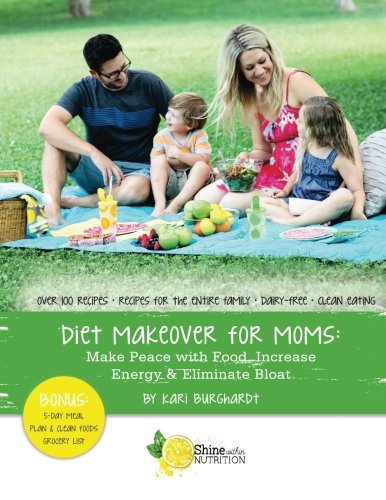 9781516839377: Diet Makeover for Moms: Make Peace with Food, Increase Energy and Eliminate Bloat