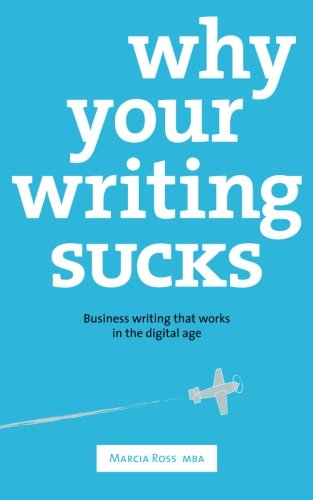 Why Your Writing Sucks: Business writing that works in the digital age: Marcia Ross