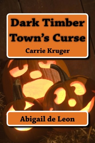 Dark Timber Town's Curse: Carrie Kruger (Volume 3): de Leon, Abigail