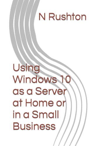 9781516841523: Using Windows 10 as a Server at Home or in a Small Business