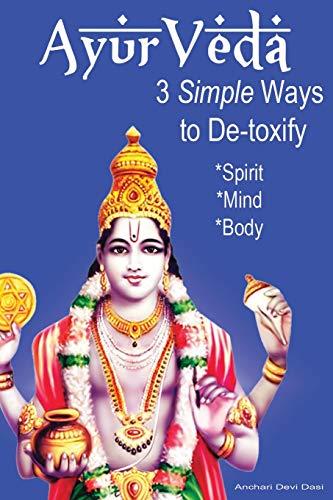 9781516843404: AyurVeda - 3 Simple Ways To De-toxify: Spirit,Mind,Body
