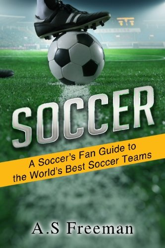 9781516843558: Soccer: A Soccer's Fan Guide to the World's Best Soccer Teams (Soccer Games,Soccer News,World Soccer,Indoor Soccer,Us Soccer)