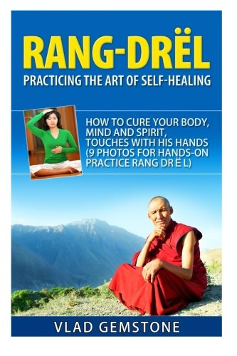 9781516850624: Rang Drol: Practicing the Art of Self-Healing: How to Cure Your Body, Mind and Spirit, Touches with His Hands