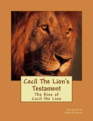 9781516850631: Cecil The Lion's Testament: The Rise of Cecil the Lion