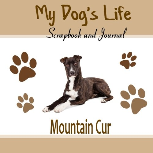 9781516853700: My Dog's Life Scrapbook and Journal Mountain Cur: Photo Journal, Keepsake Book and Record Keeper for your dog