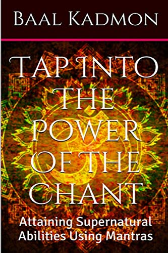 Tap Into The Power Of The Chant: Attaining Supernatural Abilities Using Mantras (Supernatural ...