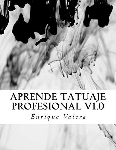 9781516858125: Aprende tatuaje profesional V1.0: Todo lo que necesitas para aprender a tatuar.