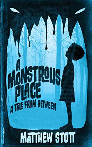 A Monstrous Place: A Tale From Between (Tales From Between) (Volume 1): Matthew Stott