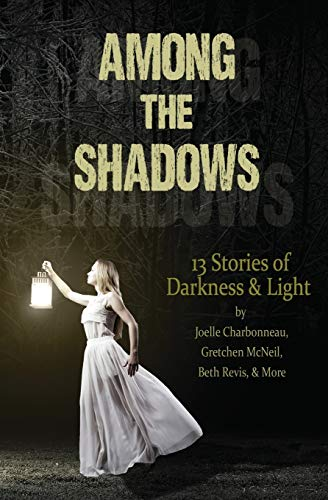 Among the Shadows: Thirteen Stories of Darkness and Light: Demitria Lunetta