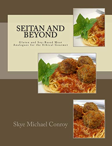 9781516860883: Seitan and Beyond: Gluten and Soy-Based Meat Analogues for the Ethical Gourmet