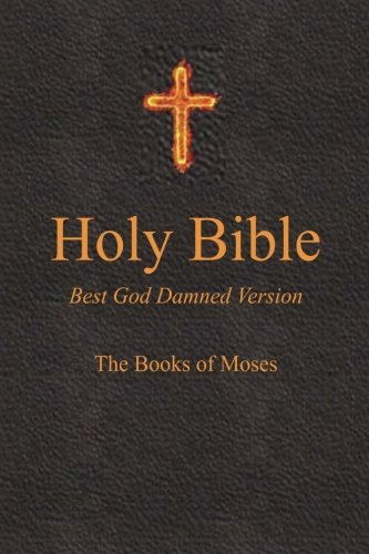 9781516861392: Holy Bible - Best God Damned Version - The Books of Moses: For atheists, agnostics, and fans of religious stupidity (Volume 1)
