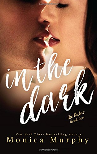 In The Dark (The Rules) (Volume 2): Monica Murphy