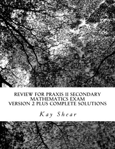 9781516862146: Review for Praxis II Secondary Mathematics Exam Version 2 + complete solutions: Test Codes 0061 and 5061 and 5161