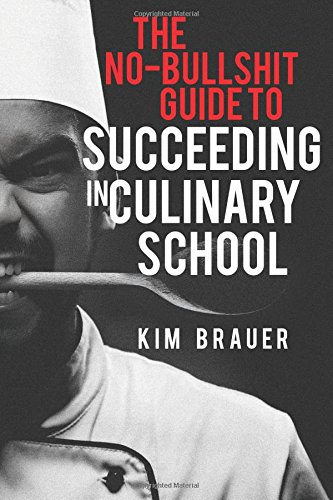 9781516866274: The No-Bullshit Guide to Succeeding in Culinary School
