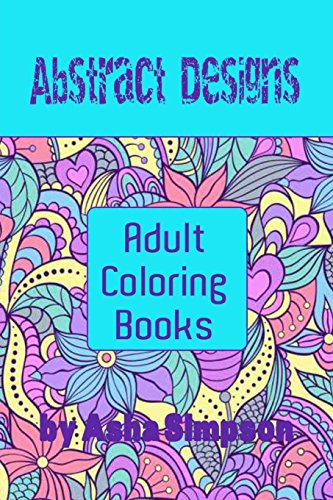 9781516868117: Adult Coloring Books: Abstract Designs: Including Coloring Tips for Better Results
