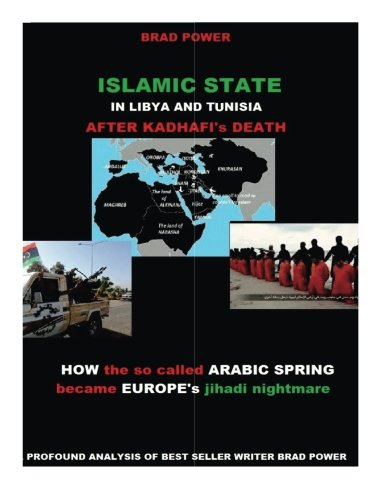 Islamic State in Libya and Tunisia: After Kadhafi's Death: Power, Brad