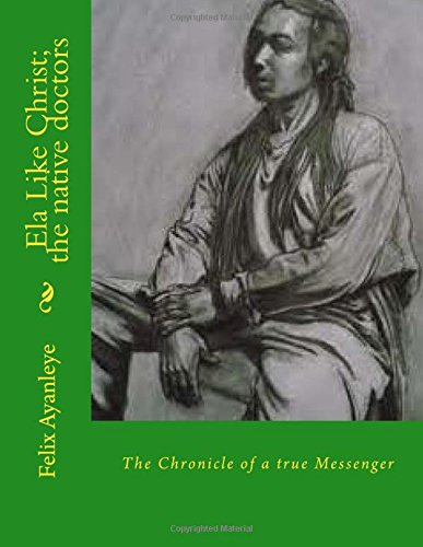 9781516870677: Ela Like Christ; the native doctors: The Chronicle of a true Messenger