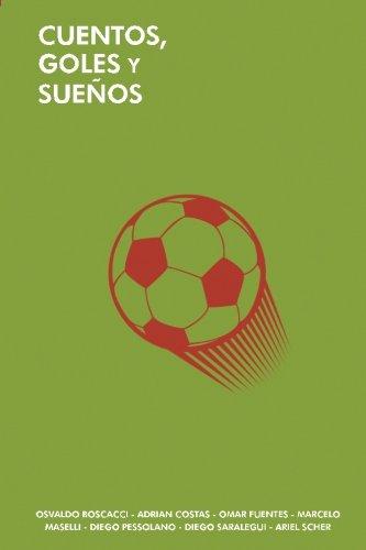Cuentos, goles y sueños: (Un puñado de historias futboleras) (Spanish Edition): ...