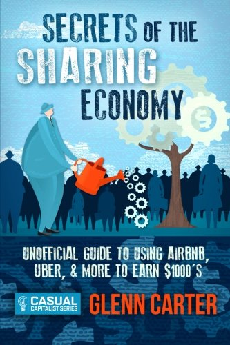 9781516872244: Secrets of the Sharing Economy: Unofficial Guide to Using Airbnb, Uber, & More to Earn $1000's