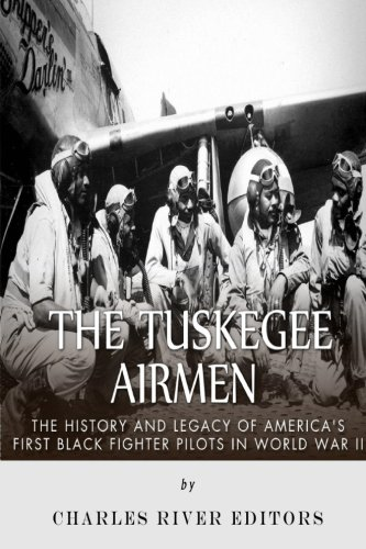 9781516879281: The Tuskegee Airmen: The History and Legacy of America's First Black Fighter Pilots in World War II