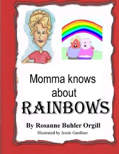 Momma Knows About Rainbows (color version): Teaching: Rosanne Buhler Orgill