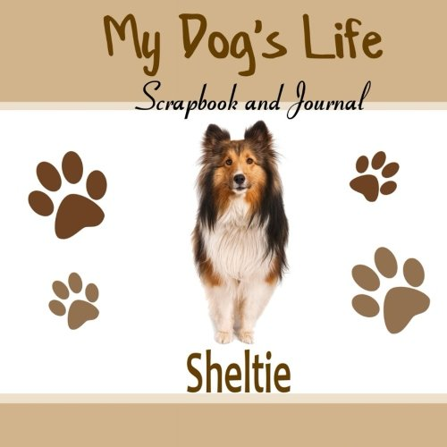 9781516887200: My Dog's Life Scrapbook and Journal Sheltie: Photo Journal, Keepsake Book and Record Keeper for your dog