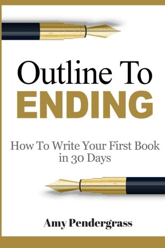 9781516887965: Outline to Ending: How to Write Your First Book in 30 Days (how to write a book, how to write a novel, how to outline your book, how to outline your ... write anything, how to structure your novel)