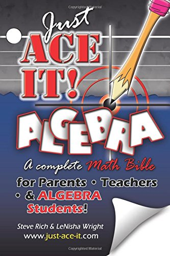 9781516890521: Just Ace It! Algebra: A Complete Math Bible for Algebra Students