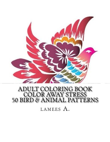 9781516892693: Adult Coloring Book: Color Away Stress 50 Bird & Animal Patterns (Adult Coloring Books)