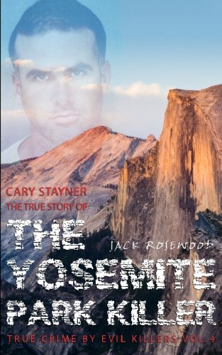 9781516893089: Cary Stayner: The True Story of The Yosemite Park Killer: Historical Serial Killers and Murderers (True Crime by Evil Killers) (Volume 4)