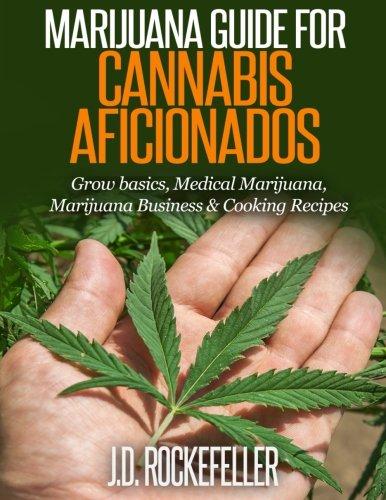 9781516893973: Marijuana Guide for Cannabis Aficionados: Grow Basics, Medical Marijuana, Marijuana Business & Cooking Recipes