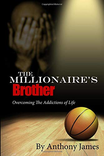 9781516895380: The Millionaire's Brother: Overcoming The Addictions of Life