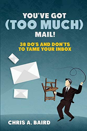 9781516898756: You've Got (Too Much) Mail! 38 Do's and Don'ts to Tame Your Inbox