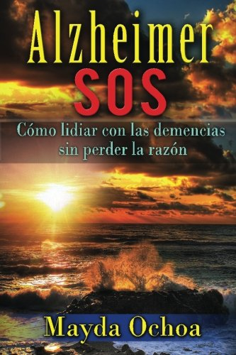 Alzheimer SOS: Como Lidiar Con Las Demencias: Ochoa, Mayda