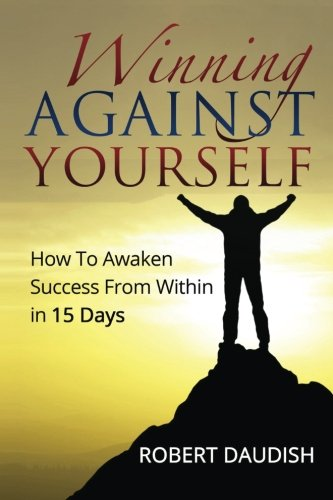 9781516900619: Winning Against Yourself: How To Awaken Success From Within in 15 Days (Winning Against Yourself, Success Habits, Awakening You, Spirituality)