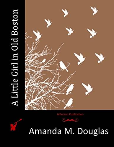A Little Girl in Old Boston (Paperback): Amanda M Douglas