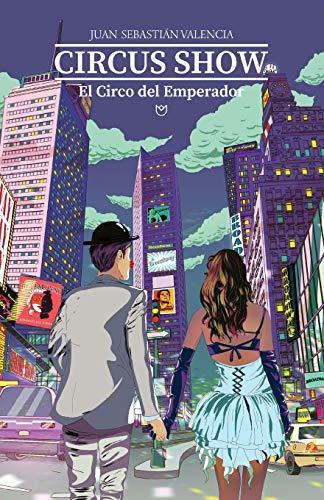 CIRCUS SHOW, El Circo del Emperador (Spanish Edition): Juan Sebastian Valencia