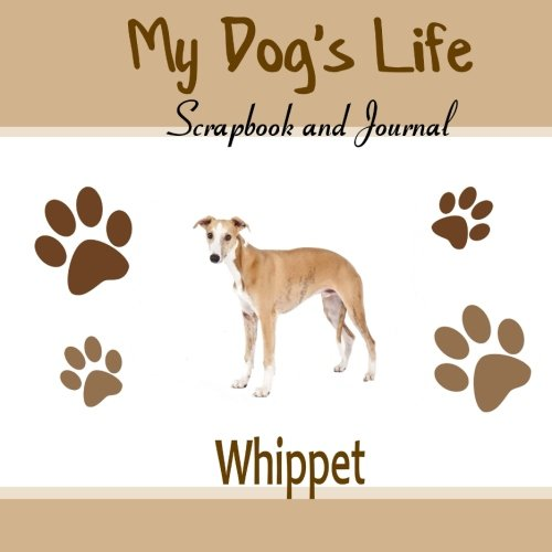 9781516903719: My Dog's Life Scrapbook and Journal Whippet: Photo Journal, Keepsake Book and Record Keeper for your dog