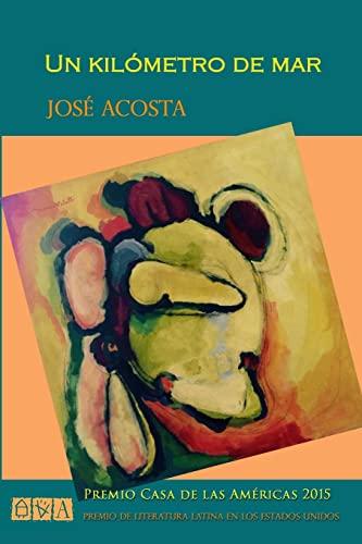 9781516907083: Un kilómetro de mar: Premio Casa de las Américas 2015, Premio de Literatura Latina en los Estados Unidos (Spanish Edition)